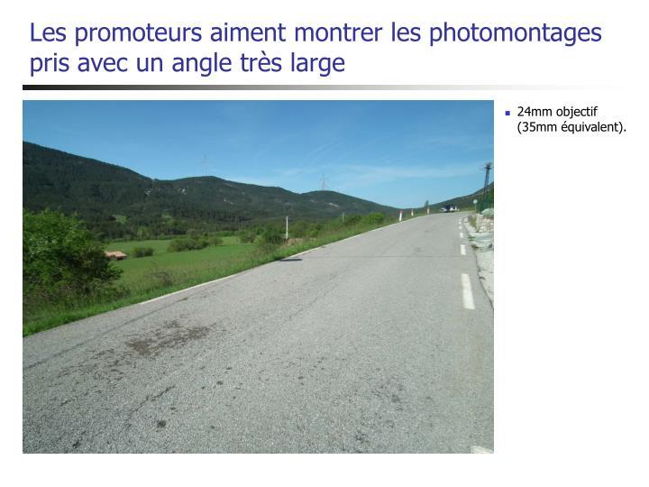 Les promoteurs aiment montrer les photomontages pris avec un angle très large