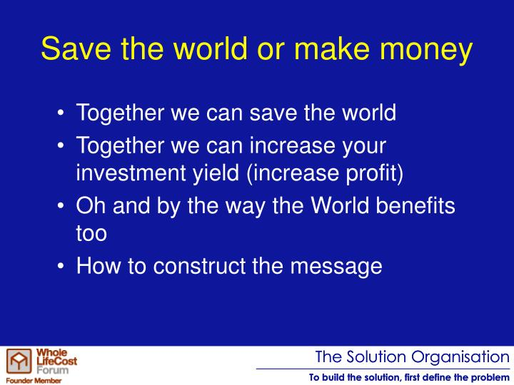 Save the world or make money