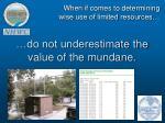 do not underestimate the value of the mundane