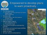 empowered to develop plans to warn proactively