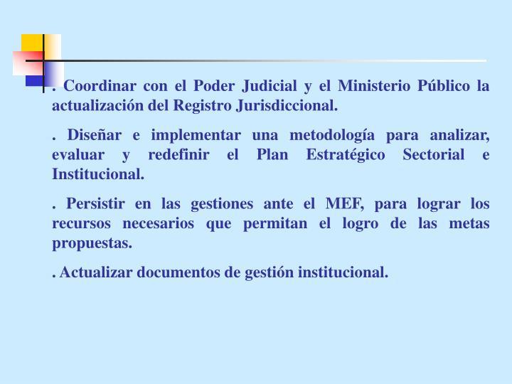 . Coordinar con el Poder Judicial y el Ministerio Público la actualización del Registro Jurisdiccional.
