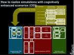 how to realize simulations with cognitively enhanced scenarios ces1