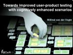 towards improved user product testing with cognitively enhanced scenarios1