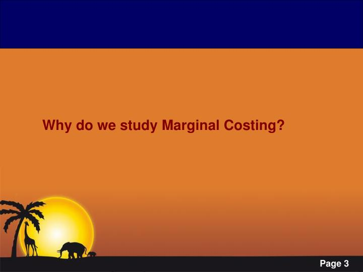 Why do we study Marginal Costing?