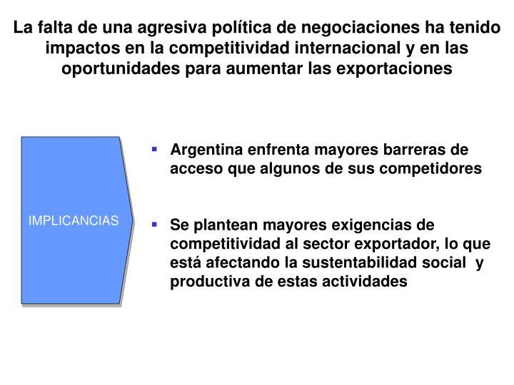 La falta de una agresiva política de negociaciones ha tenido impactos en