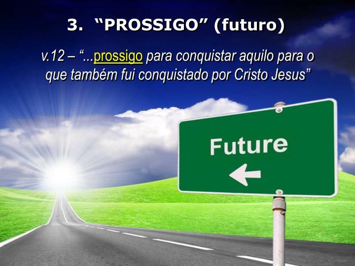 """3.  """"PROSSIGO"""" (futuro)"""