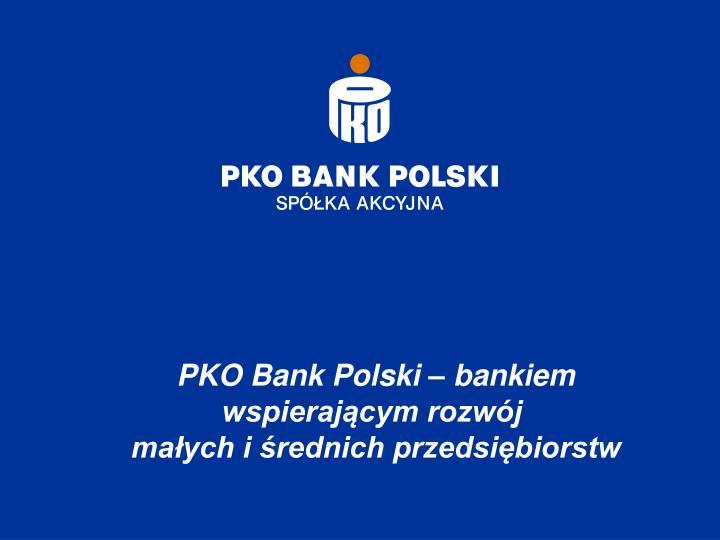 PKO Bank Polski – bankiem wspierającym rozwój