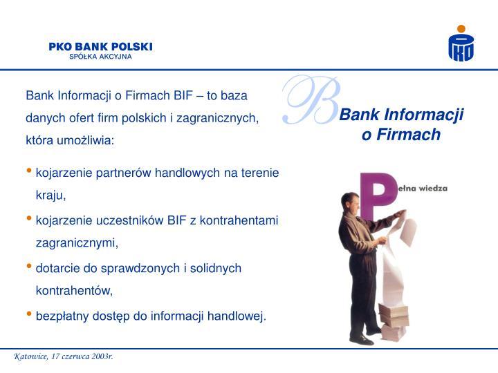 Bank Informacji o Firmach BIF – to baza danych ofert firm polskich i zagranicznych, która umożliwia: