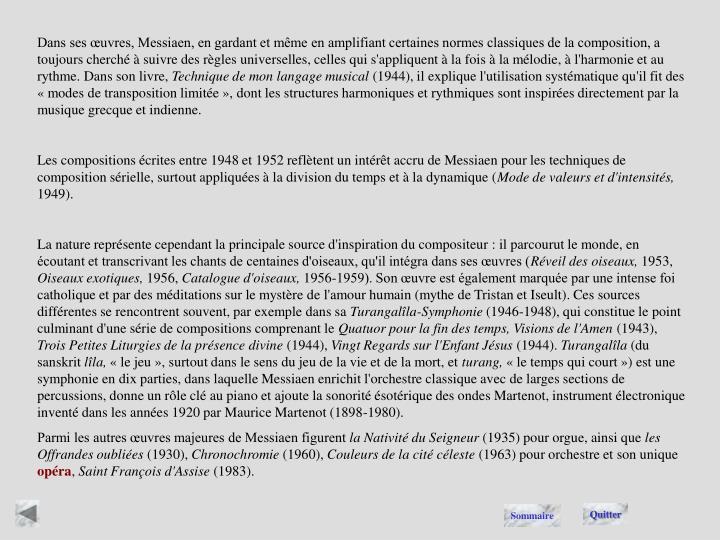 Dans ses œuvres, Messiaen, en gardant et même en amplifiant certaines normes classiques de la composition, a toujours cherché à suivre des règles universelles, celles qui s'appliquent à la fois à la mélodie, à l'harmonie et au rythme. Dans son livre,