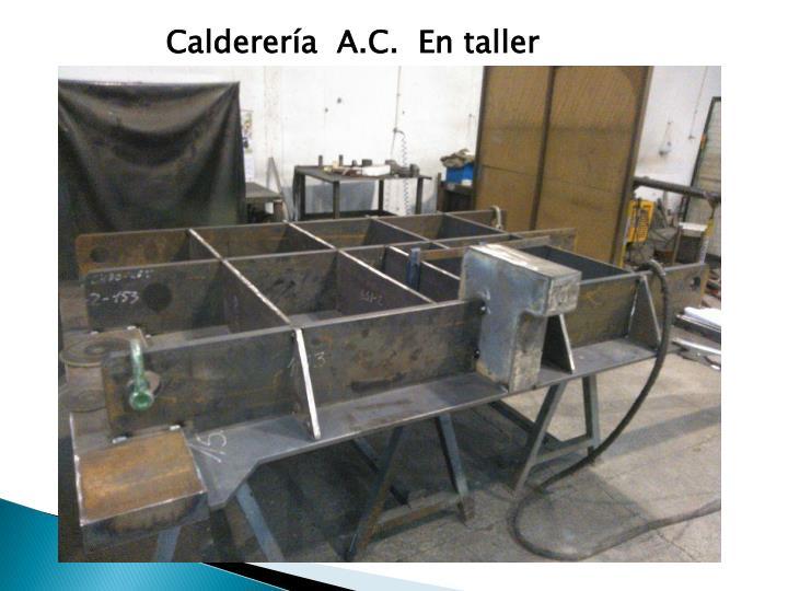 Calderería  A.C.  En taller