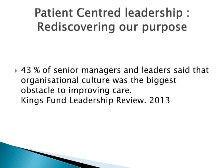 Patient Centred leadership : Rediscovering our purpose