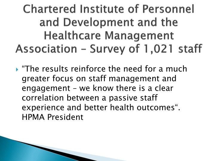 Chartered Institute of Personnel and Development and the Healthcare Management Association – Survey of 1,021 staff