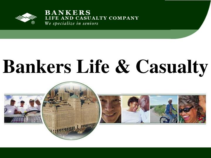 Bankers life casualty
