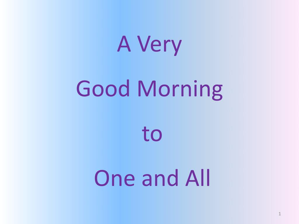 Ppt A Very Good Morning To One And All Powerpoint Presentation