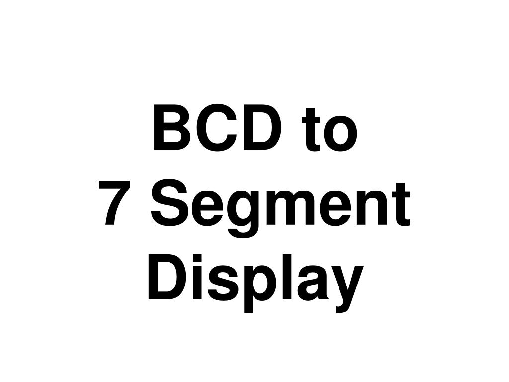 Ppt Bcd To 7 Segment Display Powerpoint Presentation Id5054141 Decoder N