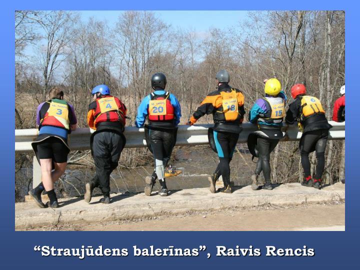 """Straujūdens balerīnas"", Raivis Rencis"