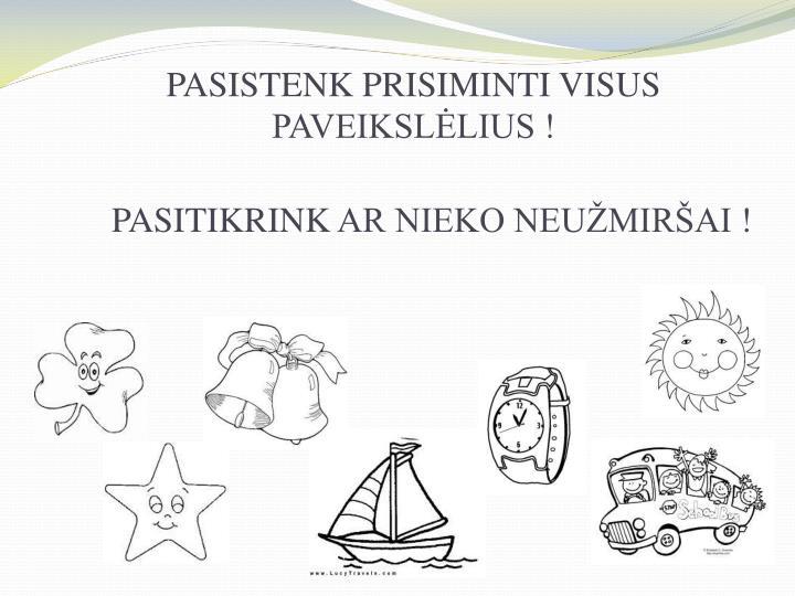 PASISTENK PRISIMINTI VISUS PAVEIKSLĖLIUS