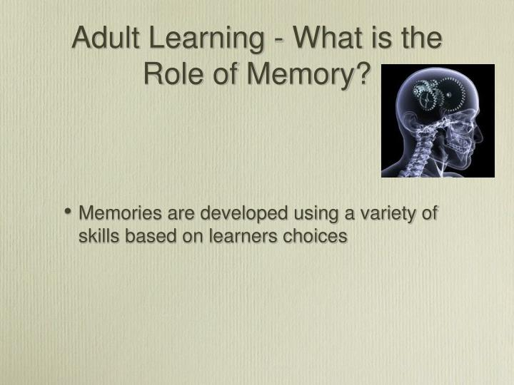 Adult Learning - What is the Role of Memory?