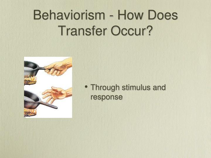 Behaviorism - How Does Transfer Occur?