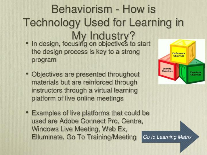 Behaviorism - How is Technology Used for Learning in My Industry?