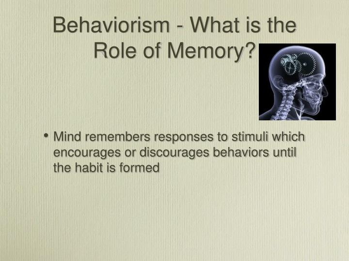 Behaviorism - What is the Role of Memory?