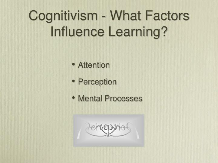 Cognitivism - What Factors Influence Learning?