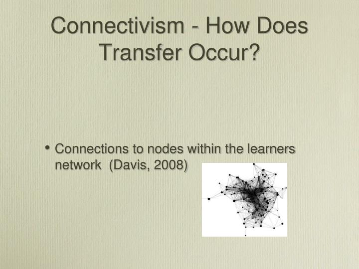 Connectivism - How Does Transfer Occur?