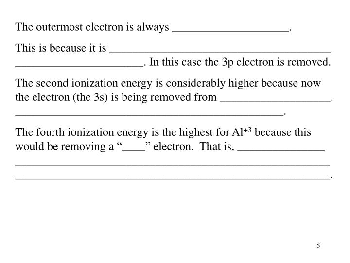 The outermost electron is always ____________________.