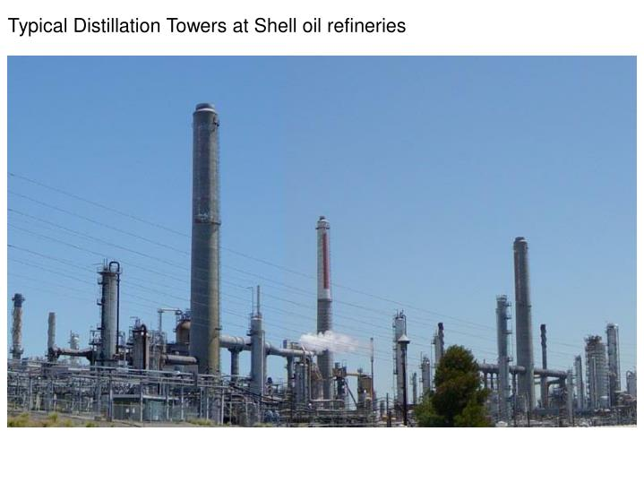 Typical Distillation Towers at Shell oil refineries
