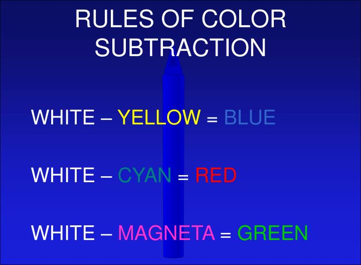 RULES OF COLOR SUBTRACTION