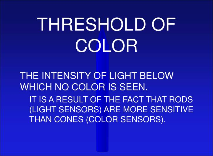 THRESHOLD OF COLOR