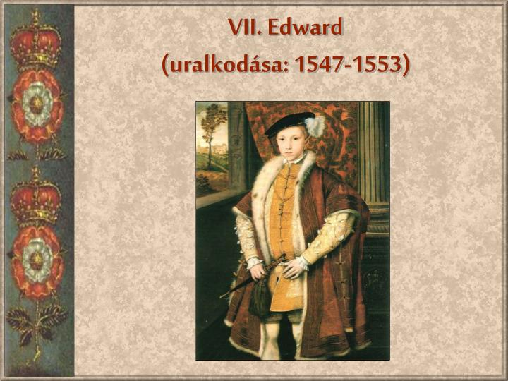 VII. Edward
