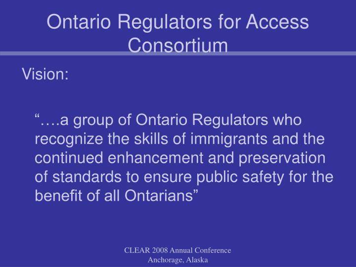 Ontario regulators for access consortium