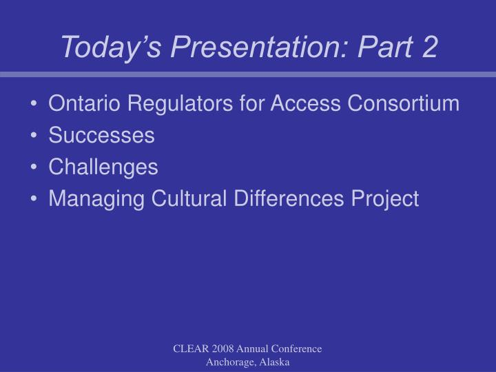Today s presentation part 2
