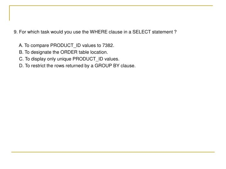 9. For which task would you use the WHERE clause in a SELECT statement ?