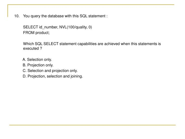 10. 	You query the database with this SQL statement :