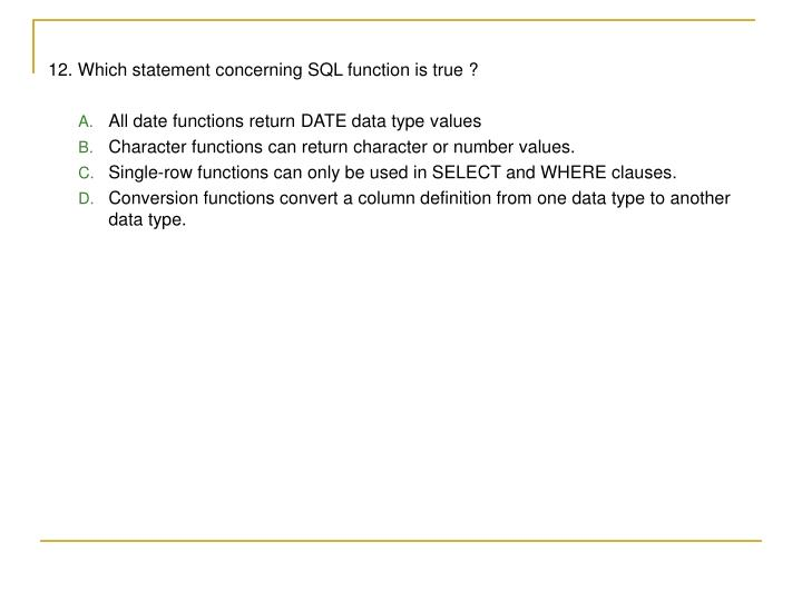 12. Which statement concerning SQL function is true ?