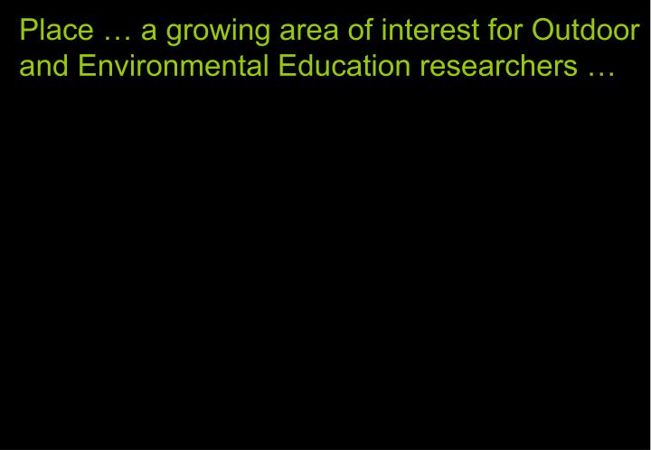 Place … a growing area of interest for Outdoor  and Environmental Education researchers …
