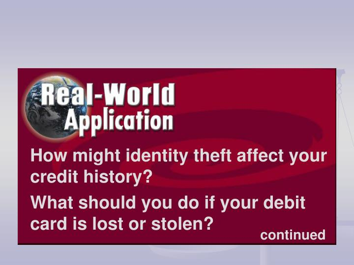 How might identity theft affect your credit history?