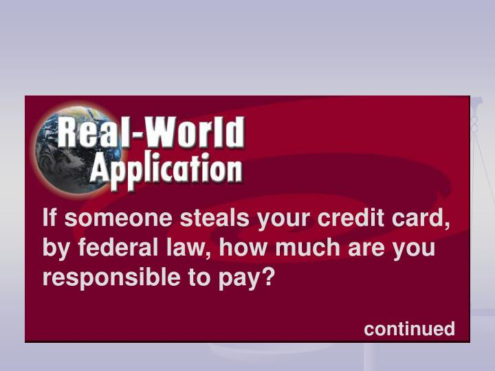 If someone steals your credit card, by federal law, how much are you responsible to pay?