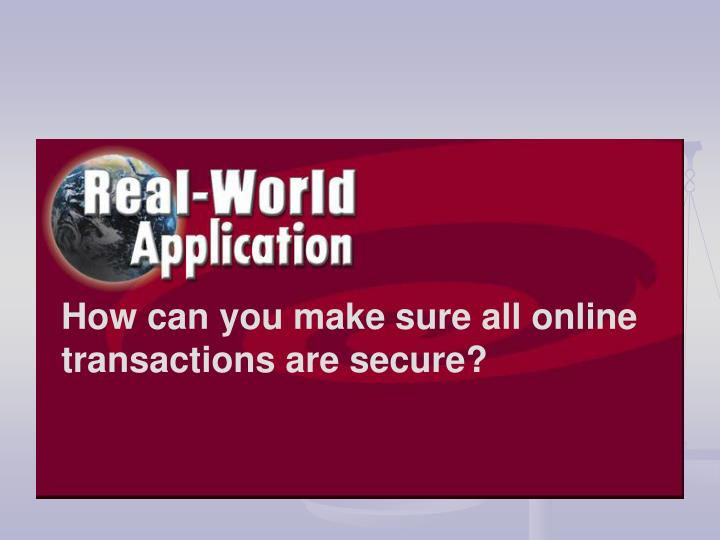 How can you make sure all online transactions are secure?