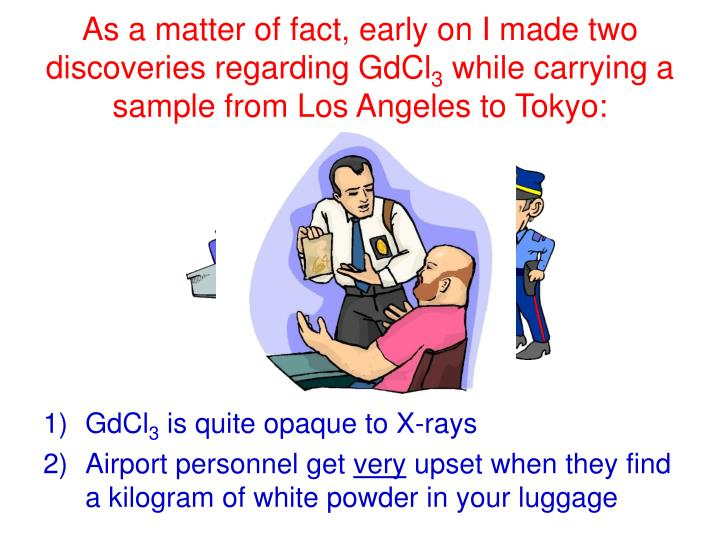 As a matter of fact, early on I made two discoveries regarding GdCl