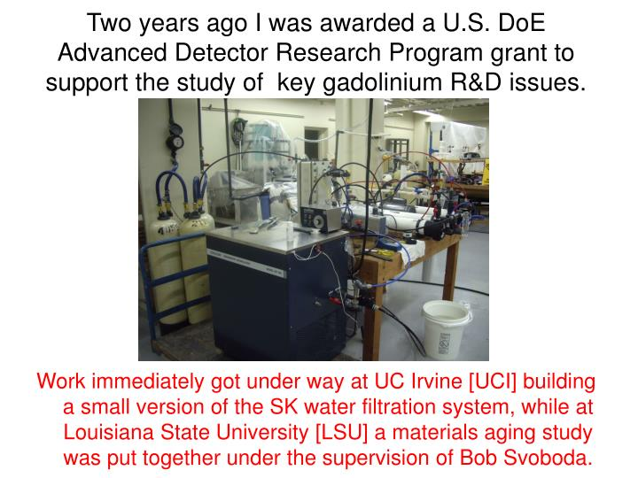 Two years ago I was awarded a U.S. DoE Advanced Detector Research Program grant to support the study of  key gadolinium R&D issues.