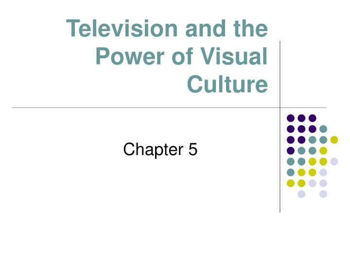 television and the power of visual culture