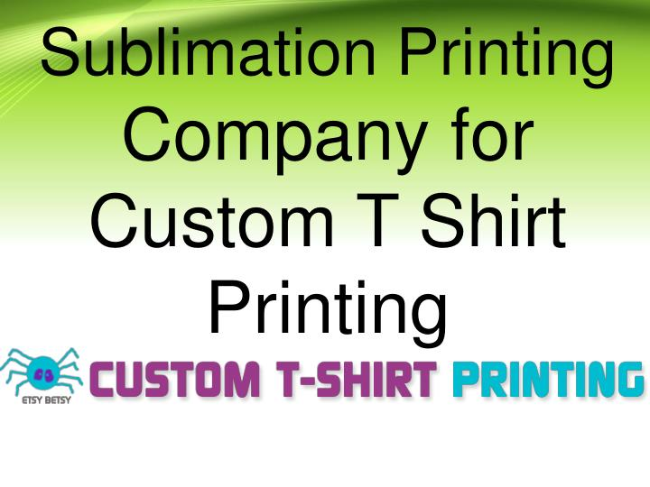 Ppt sublimation printing company for custom t shirt for Best custom t shirt company