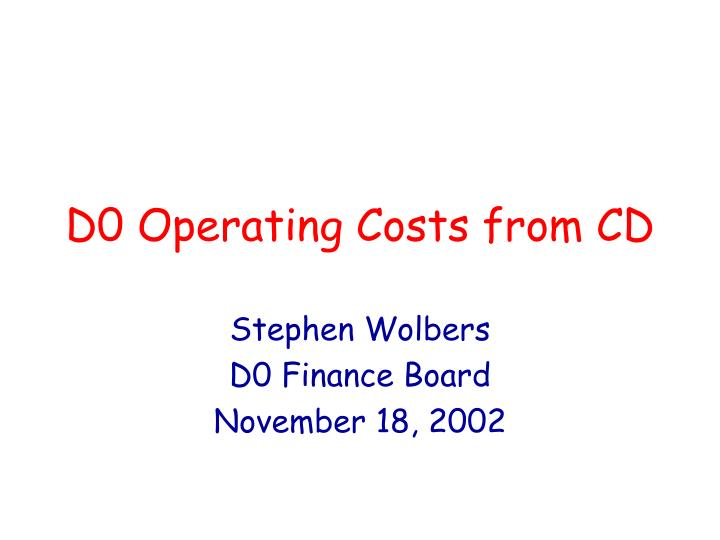 d0 operating costs from cd n.