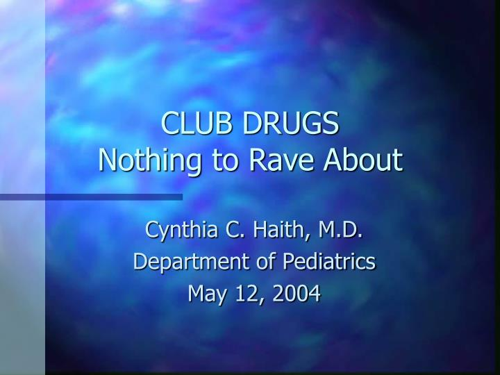 danger of raves and club drugs While the history of drug use at raves and clubs is a long one, typically traced back to the late 1970s and early 1980s in the uk and the early 1990s in the us, millions of people are still unaware of the dangers and possible side-effects of using club drugs instead, they're often looked on as harmless, safer than hard drugs, and non.