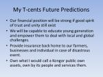my t cents future predictions