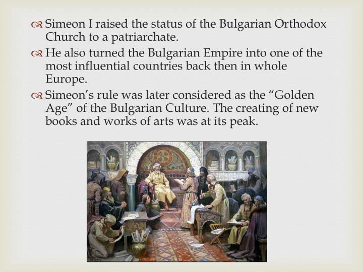 Simeon I raised the status of the Bulgarian Orthodox Church to a patriarchate.