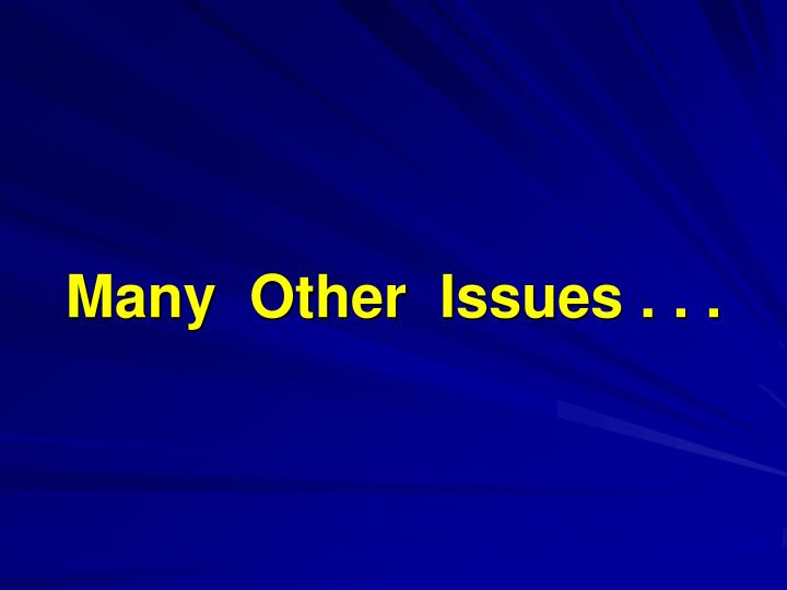 Many  Other  Issues . . .